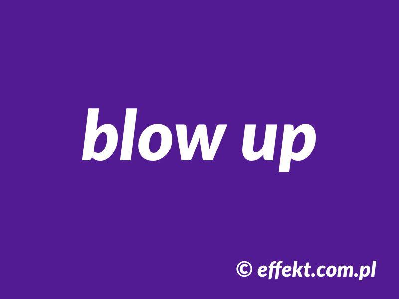 blow up - phrasal verb