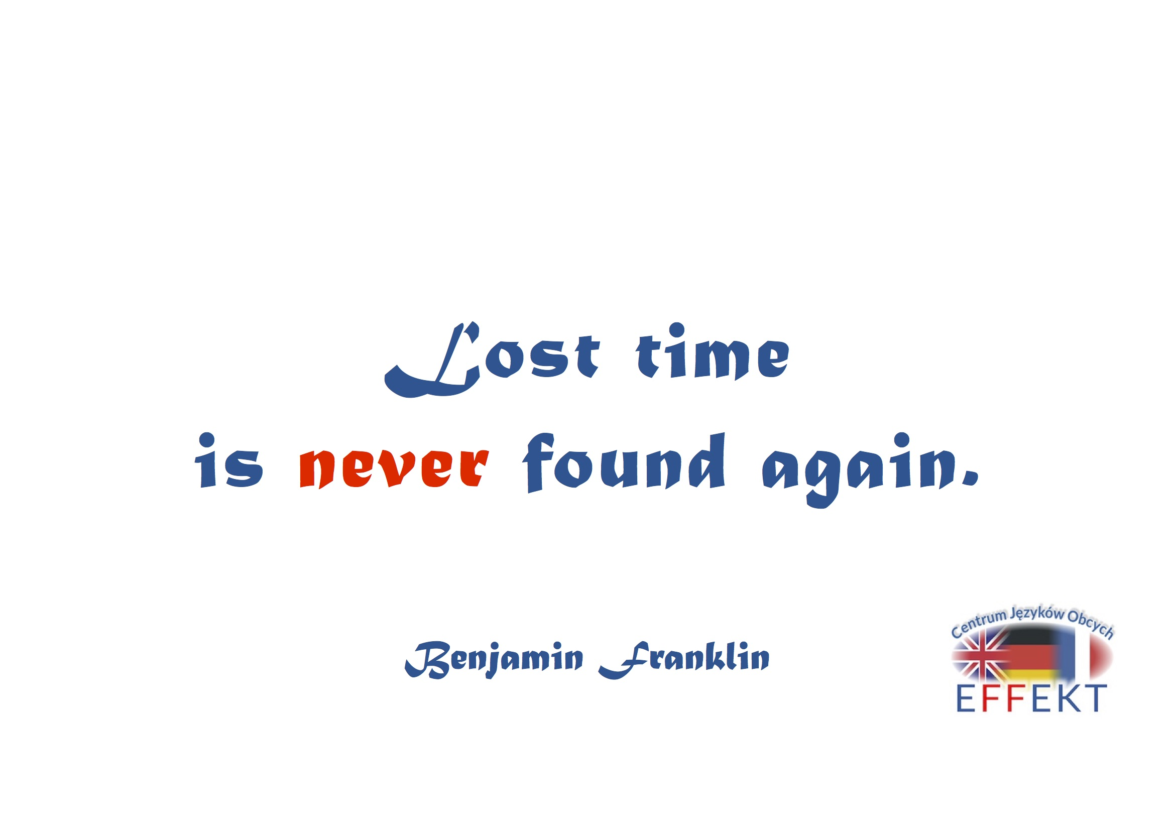 Lost time is never found again